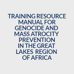Training Resource Manual for Genocide and Mass Atrocity Prevention in the Great Lakes Region of Africa